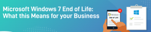 Windows 7 End of life: What this means for your business